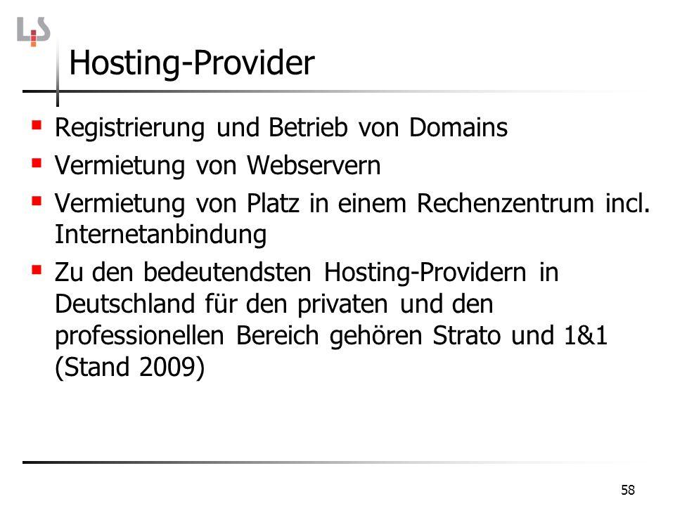58 Hosting-Provider Registrierung und Betrieb von Domains Vermietung von Webservern Vermietung von Platz in einem Rechenzentrum incl. Internetanbindun