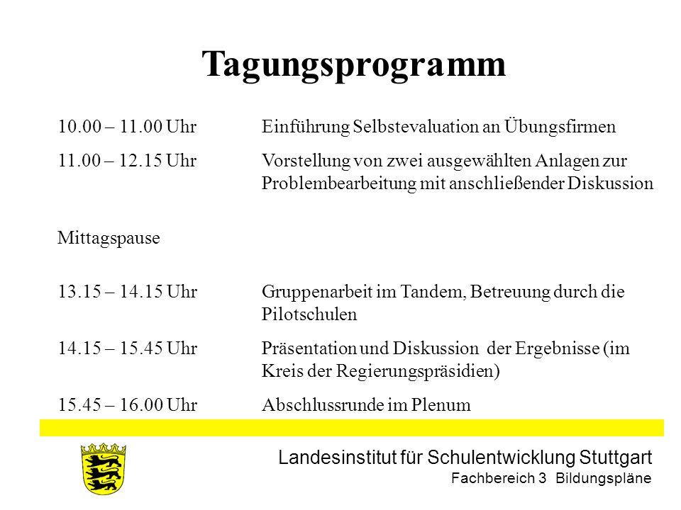 Landesinstitut für Schulentwicklung Stuttgart Fachbereich 3 Bildungspläne Tagungsprogramm 10.00 – 11.00 UhrEinführung Selbstevaluation an Übungsfirmen