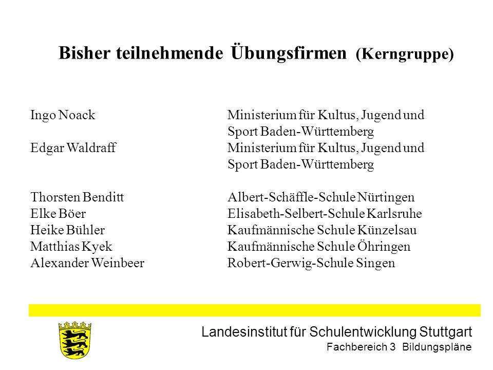 Landesinstitut für Schulentwicklung Stuttgart Fachbereich 3 Bildungspläne Bisher teilnehmende Übungsfirmen (Kerngruppe) Ingo NoackMinisterium für Kult