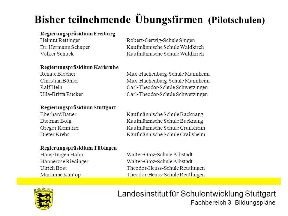 Landesinstitut für Schulentwicklung Stuttgart Fachbereich 3 Bildungspläne Bisher teilnehmende Übungsfirmen (Pilotschulen) Regierungspräsidium Freiburg