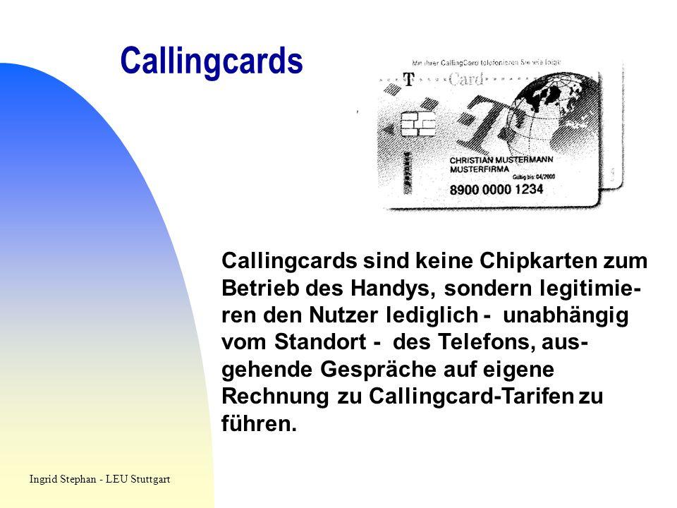 Callingcards Callingcards sind keine Chipkarten zum Betrieb des Handys, sondern legitimie- ren den Nutzer lediglich - unabhängig vom Standort - des Te