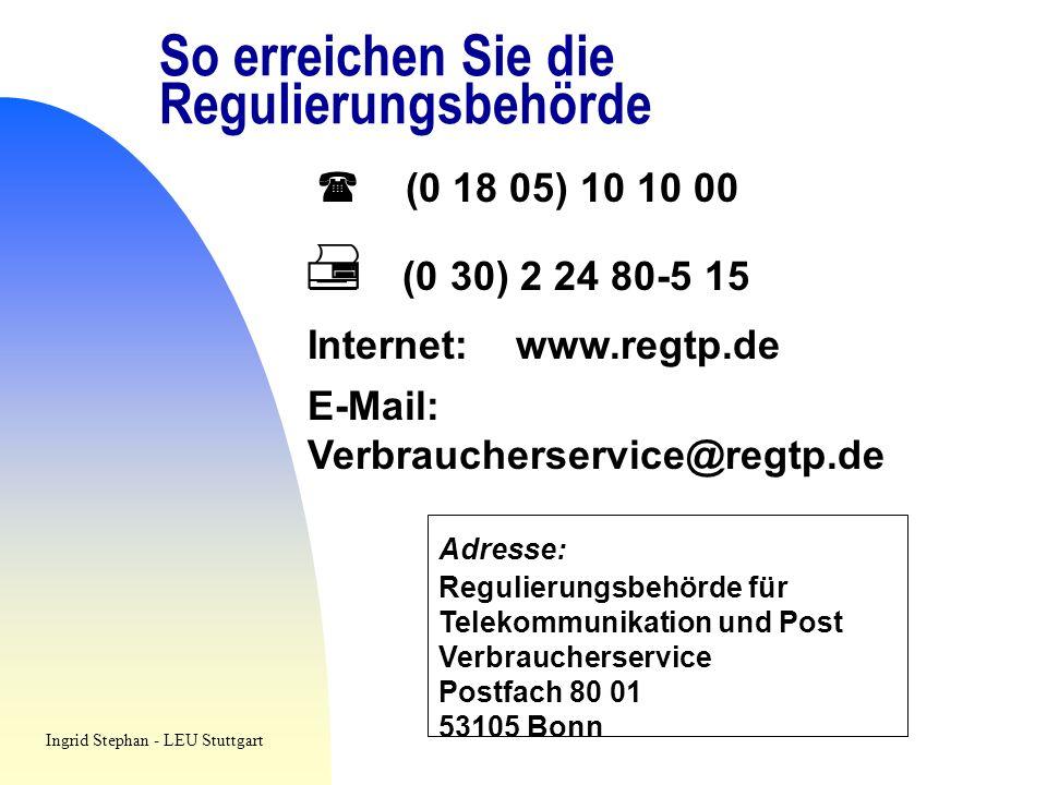 So erreichen Sie die Regulierungsbehörde (0 18 05) 10 10 00 (0 30) 2 24 80-5 15 Internet: www.regtp.de E-Mail: Verbraucherservice@regtp.de Adresse: Re
