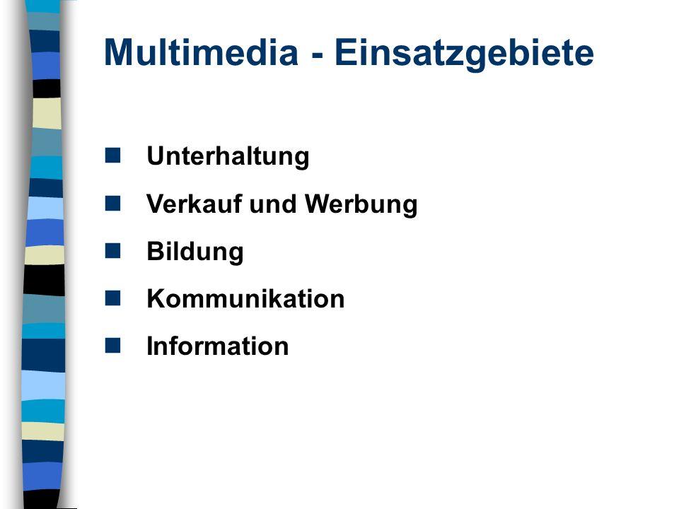 Multimedia - Einsatzgebiete Unterhaltung Verkauf und Werbung Bildung Kommunikation Information
