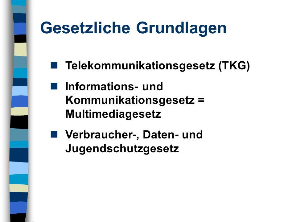 Gesetzliche Grundlagen Telekommunikationsgesetz (TKG) Informations- und Kommunikationsgesetz = Multimediagesetz Verbraucher-, Daten- und Jugendschutzgesetz