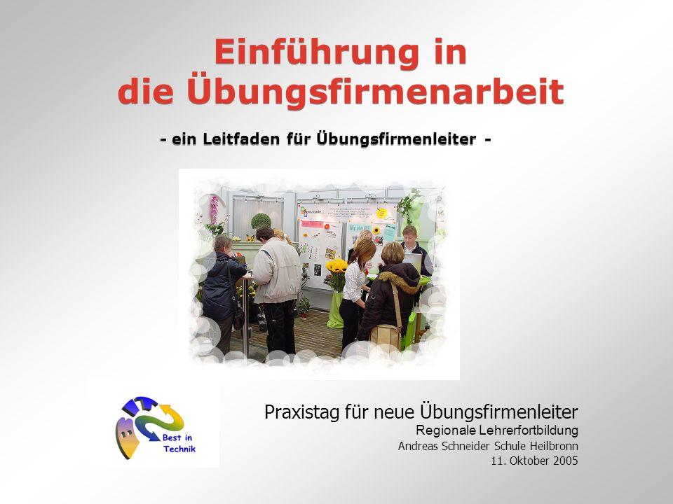 Einführung in die Übungsfirmenarbeit Praxistag für neue Übungsfirmenleiter Regionale Lehrerfortbildung Andreas Schneider Schule Heilbronn 11. Oktober
