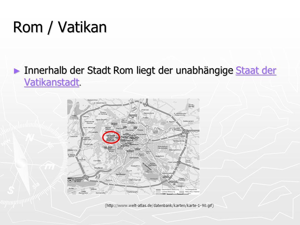 Rom / Vatikan Innerhalb der Stadt Rom liegt der unabhängige Staat der Vatikanstadt. Innerhalb der Stadt Rom liegt der unabhängige Staat der Vatikansta