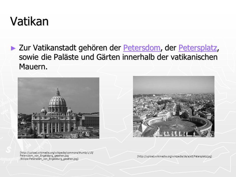 Vatikan Zur Vatikanstadt gehören der Petersdom, der Petersplatz, sowie die Paläste und Gärten innerhalb der vatikanischen Mauern. Zur Vatikanstadt geh