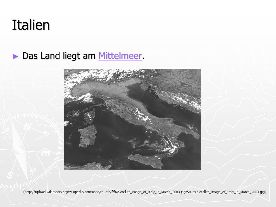 Italien Das Land liegt am Mittelmeer. Das Land liegt am Mittelmeer.Mittelmeer (http://upload.wikimedia.org/wikipedia/commons/thumb/f/f6/Satellite_imag