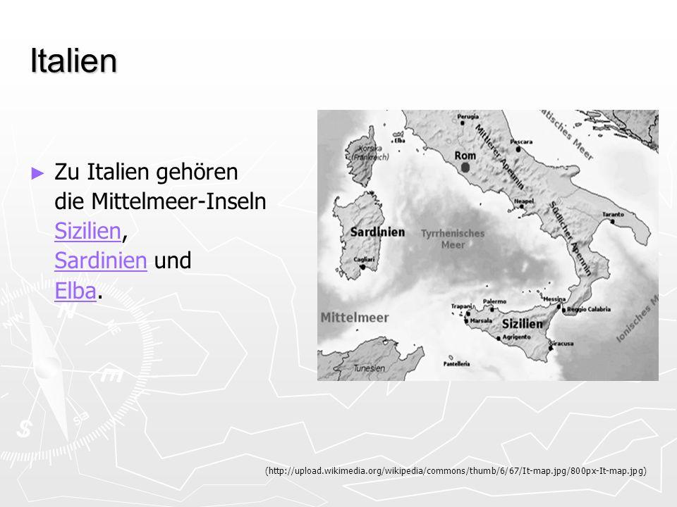 Italien Zu Italien gehören die Mittelmeer-Inseln SizilienSizilien, SardinienSardinien und ElbaElba. (http://upload.wikimedia.org/wikipedia/commons/thu