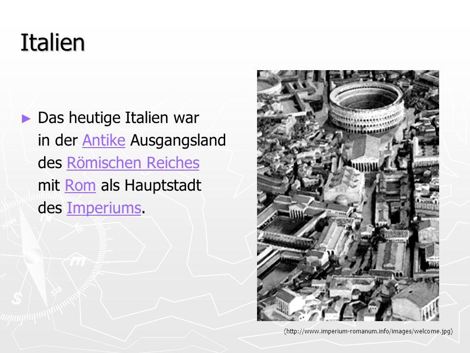 Italien Das heutige Italien war in der Antike AusgangslandAntike des Römischen ReichesRömischen Reiches mit Rom als HauptstadtRom des Imperiums.Imperi