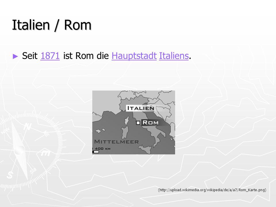 Italien / Rom Seit 1871 ist Rom die Hauptstadt Italiens.1871HauptstadtItaliens (http://upload.wikimedia.org/wikipedia/de/a/a7/Rom_Karte.png)