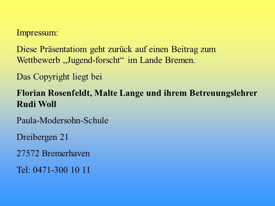 Impressum: Diese Präsentatiom geht zurück auf einen Beitrag zum Wettbewerb Jugend-forscht im Lande Bremen. Das Copyright liegt bei Florian Rosenfeldt,