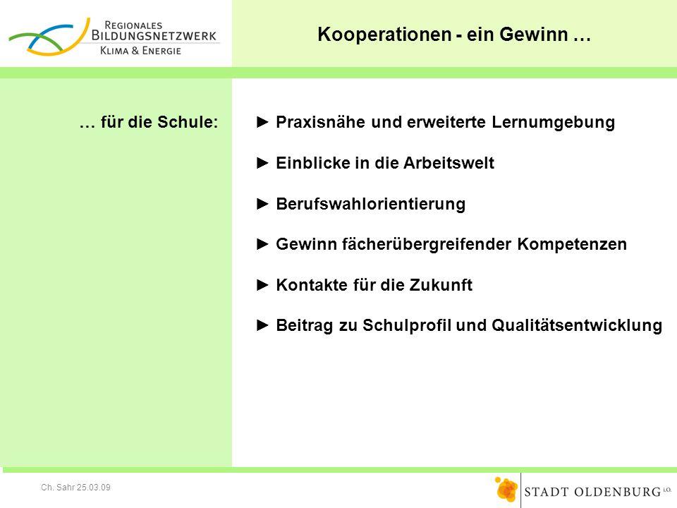 Ch. Sahr 25.03.09 Kooperationen - ein Gewinn … … für die Schule: Praxisnähe und erweiterte Lernumgebung Einblicke in die Arbeitswelt Berufswahlorienti