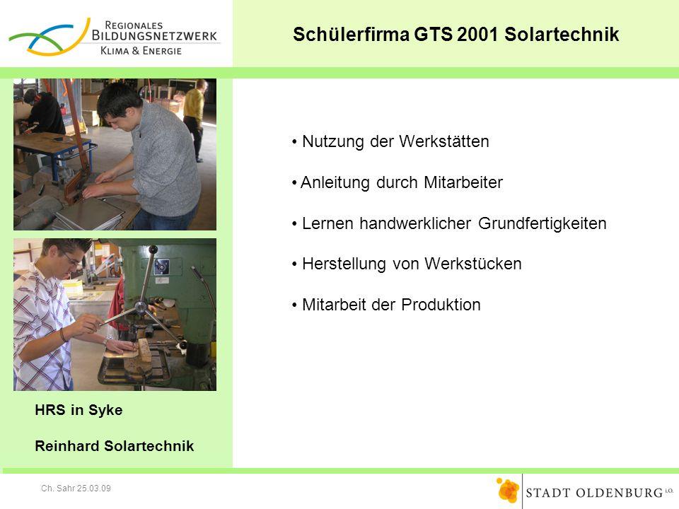 Ch. Sahr 25.03.09 Schülerfirma GTS 2001 Solartechnik HRS in Syke Reinhard Solartechnik Nutzung der Werkstätten Anleitung durch Mitarbeiter Lernen hand