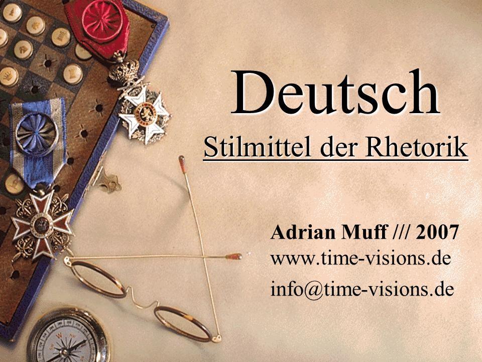 Deutsch Stilmittel der Rhetorik Adrian Muff /// 2007 www.time-visions.de info@time-visions.de