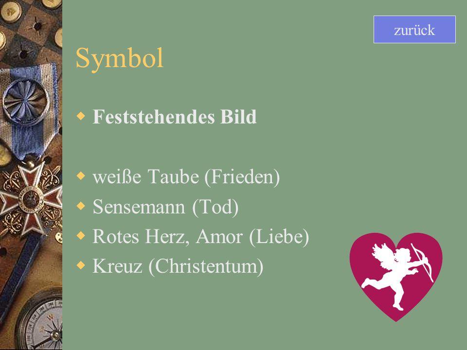 Symbol Feststehendes Bild weiße Taube (Frieden) Sensemann (Tod) Rotes Herz, Amor (Liebe) Kreuz (Christentum) zurück