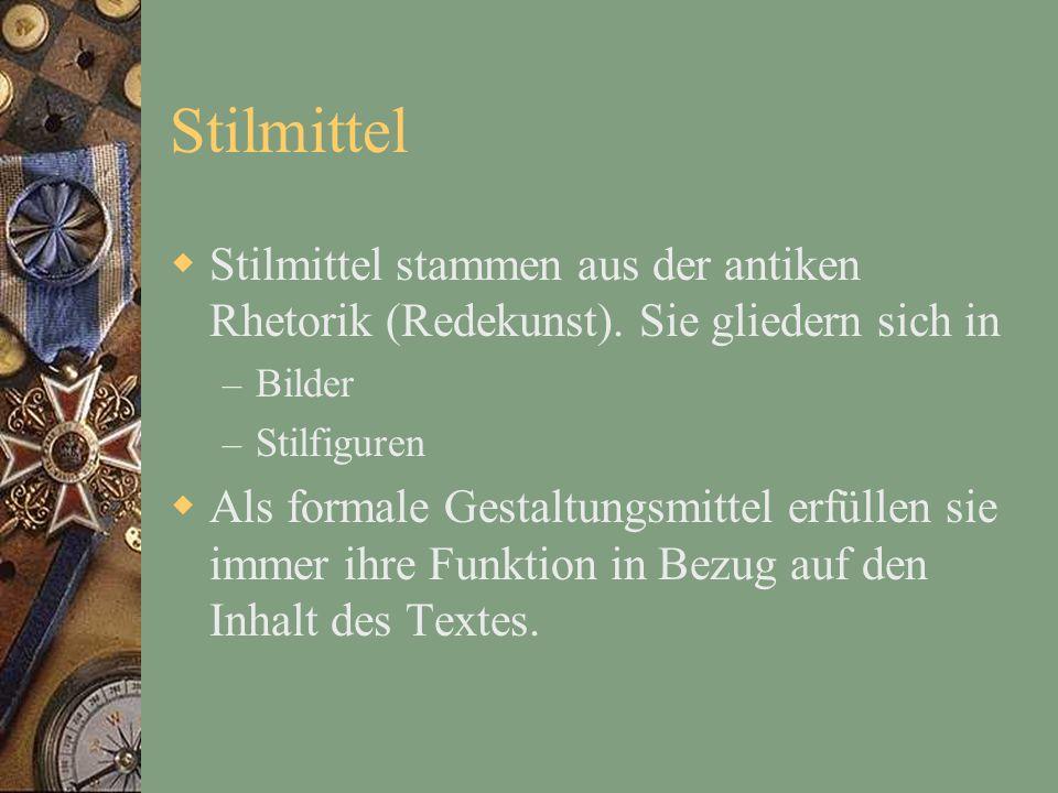 Stilmittel Stilmittel stammen aus der antiken Rhetorik (Redekunst).
