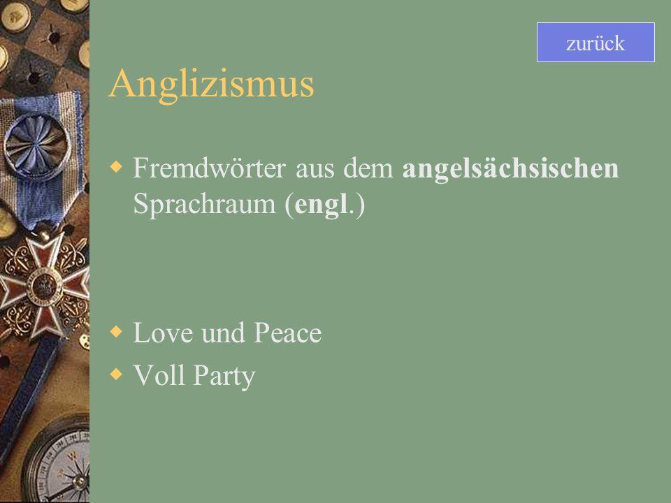 Anglizismus Fremdwörter aus dem angelsächsischen Sprachraum (engl.) Love und Peace Voll Party zurück