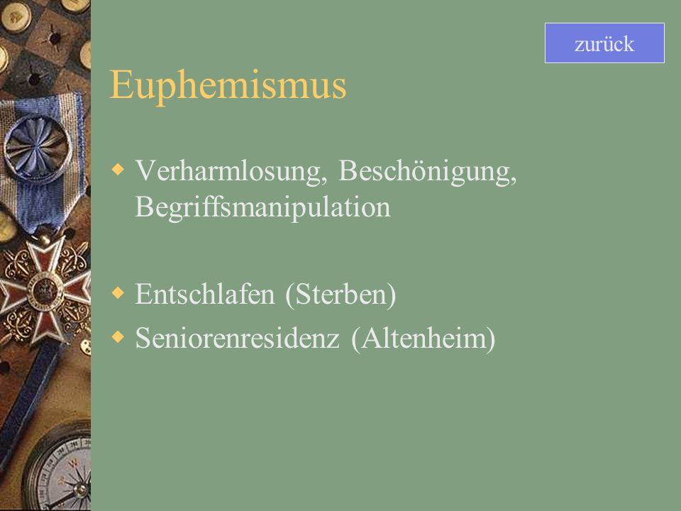 Euphemismus Verharmlosung, Beschönigung, Begriffsmanipulation Entschlafen (Sterben) Seniorenresidenz (Altenheim) zurück