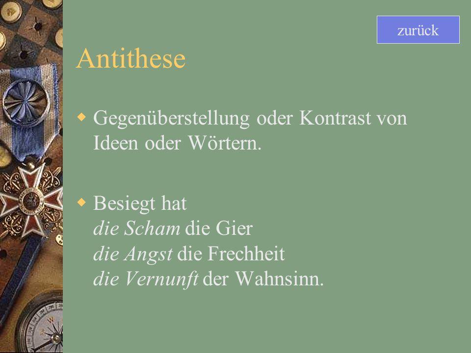 Antithese Gegenüberstellung oder Kontrast von Ideen oder Wörtern.