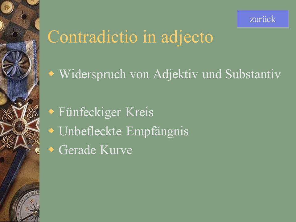 Contradictio in adjecto Widerspruch von Adjektiv und Substantiv Fünfeckiger Kreis Unbefleckte Empfängnis Gerade Kurve zurück