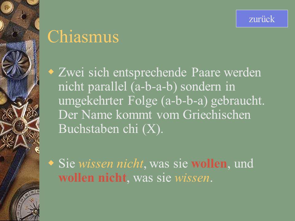 Chiasmus Zwei sich entsprechende Paare werden nicht parallel (a-b-a-b) sondern in umgekehrter Folge (a-b-b-a) gebraucht.
