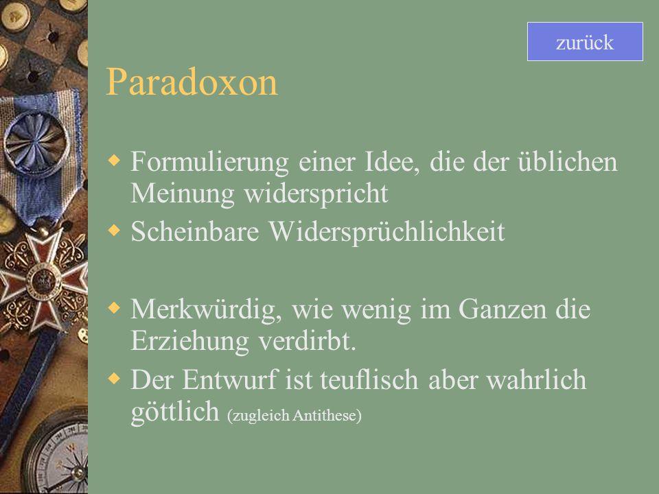 Paradoxon Formulierung einer Idee, die der üblichen Meinung widerspricht Scheinbare Widersprüchlichkeit Merkwürdig, wie wenig im Ganzen die Erziehung verdirbt.