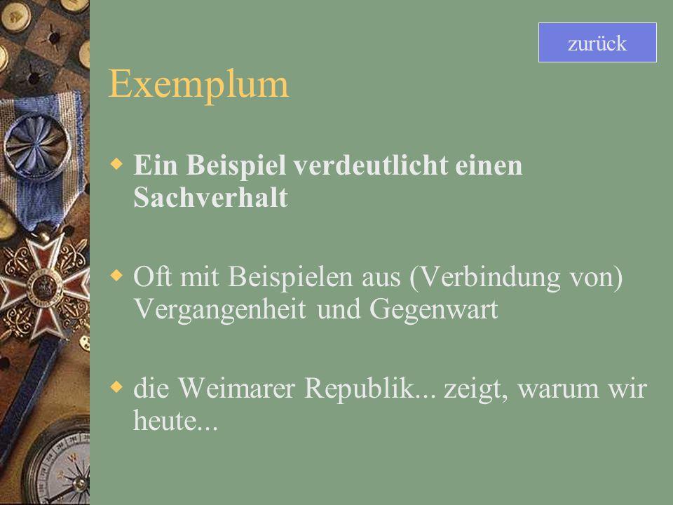 Exemplum Ein Beispiel verdeutlicht einen Sachverhalt Oft mit Beispielen aus (Verbindung von) Vergangenheit und Gegenwart die Weimarer Republik...