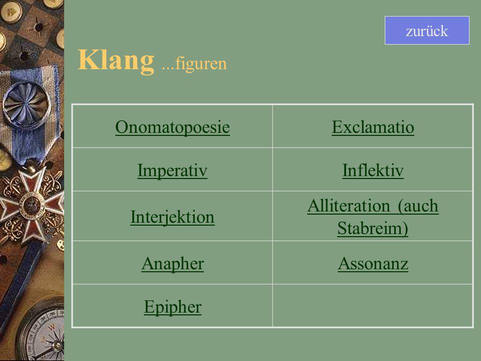 Klang...figuren OnomatopoesieExclamatio ImperativInflektiv Interjektion Alliteration (auch Stabreim) AnapherAssonanz Epipher zurück