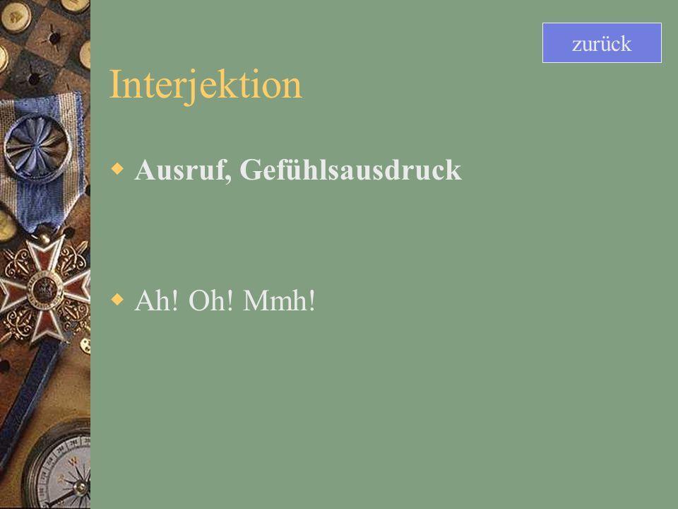 Interjektion Ausruf, Gefühlsausdruck Ah! Oh! Mmh! zurück