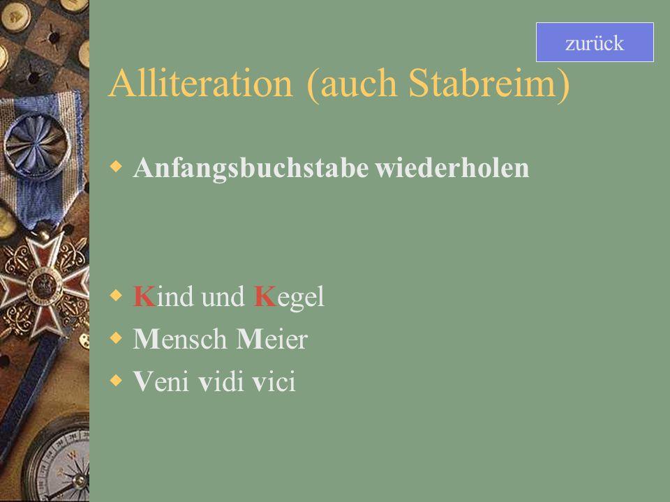Alliteration (auch Stabreim) Anfangsbuchstabe wiederholen Kind und Kegel Mensch Meier Veni vidi vici zurück