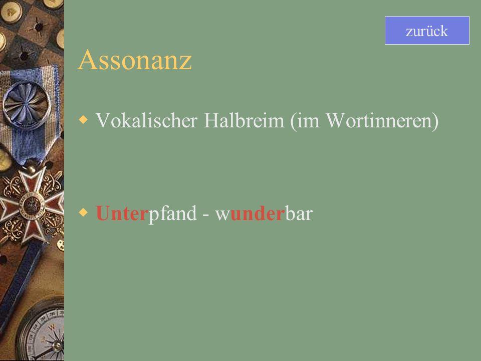 Assonanz Vokalischer Halbreim (im Wortinneren) Unterpfand - wunderbar zurück