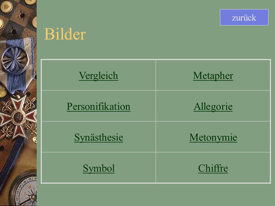 Bilder VergleichMetapher PersonifikationAllegorie SynästhesieMetonymie SymbolChiffre zurück