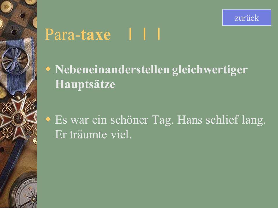 Para-taxe I I I Nebeneinanderstellen gleichwertiger Hauptsätze Es war ein schöner Tag.