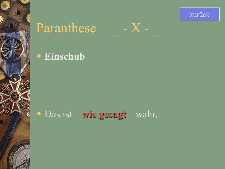 Paranthese _ - X - _ Einschub wie gesagt Das ist – wie gesagt – wahr. zurück