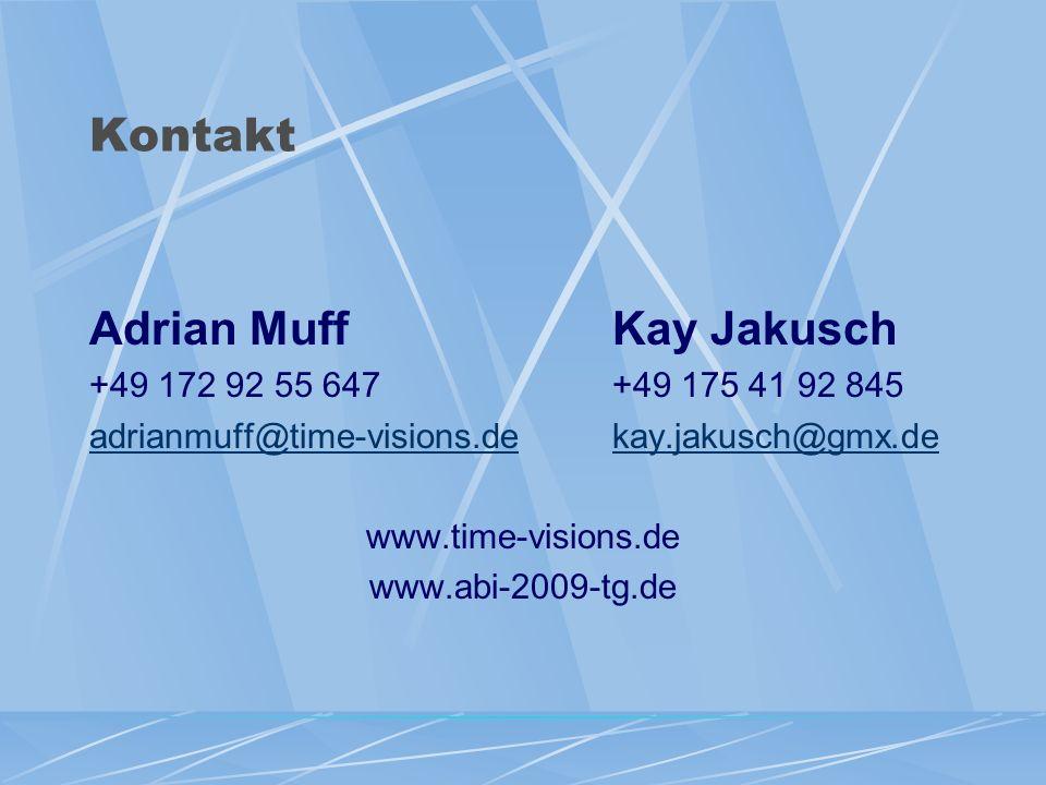 Kontakt Adrian MuffKay Jakusch +49 172 92 55 647+49 175 41 92 845 adrianmuff@time-visions.dekay.jakusch@gmx.de www.time-visions.de www.abi-2009-tg.de