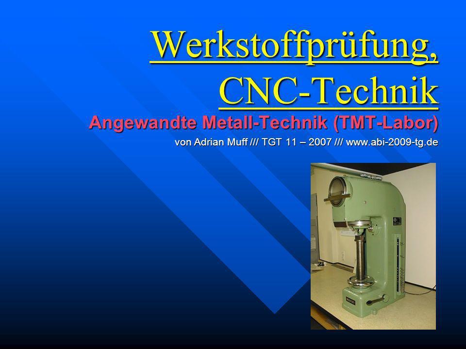 Werkstoffprüfung, CNC-Technik Angewandte Metall-Technik (TMT-Labor) von Adrian Muff /// TGT 11 – 2007 /// www.abi-2009-tg.de