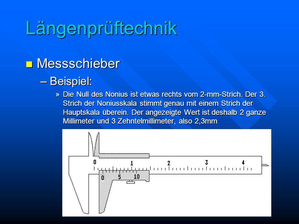 Längenprüftechnik Messschieber Messschieber –Beispiel: »Die Null des Nonius ist etwas rechts vom 2-mm-Strich. Der 3. Strich der Noniusskala stimmt gen