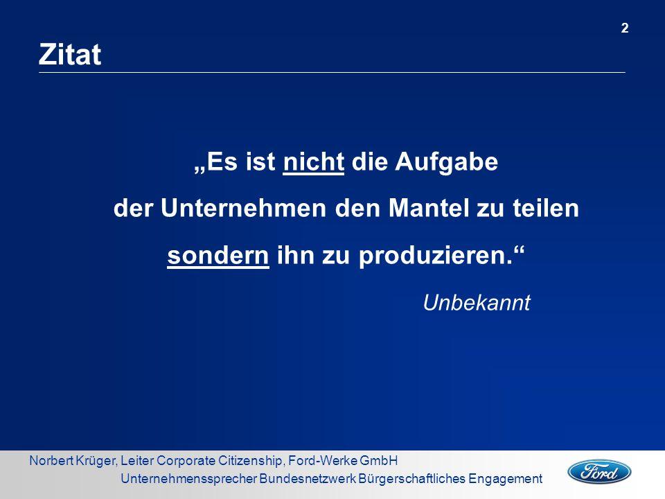 Norbert Krüger, Leiter Corporate Citizenship, Ford-Werke GmbH Unternehmenssprecher Bundesnetzwerk Bürgerschaftliches Engagement Es ist nicht die Aufga