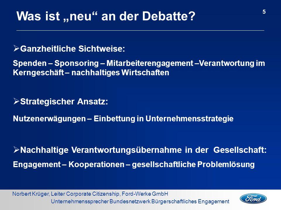 Norbert Krüger, Leiter Corporate Citizenship, Ford-Werke GmbH Unternehmenssprecher Bundesnetzwerk Bürgerschaftliches Engagement Was ist neu an der Deb