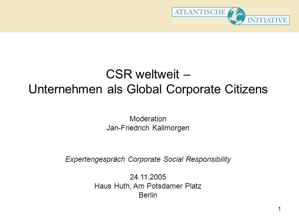 1 CSR weltweit – Unternehmen als Global Corporate Citizens Moderation Jan-Friedrich Kallmorgen Expertengespräch Corporate Social Responsibility 24.11.