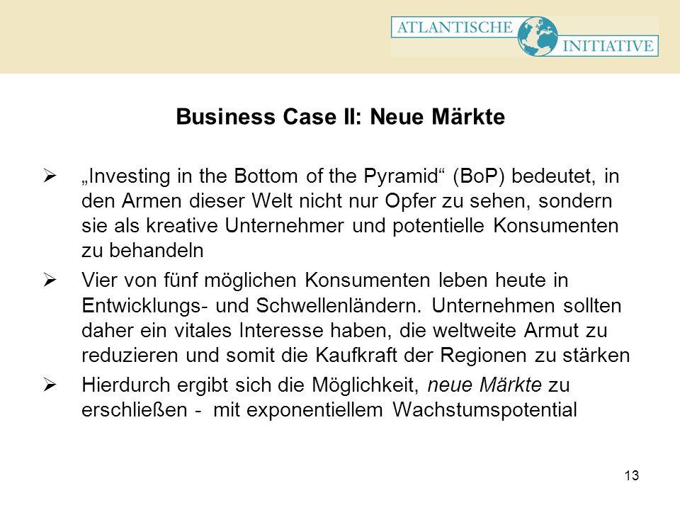 13 Business Case II: Neue Märkte Investing in the Bottom of the Pyramid (BoP) bedeutet, in den Armen dieser Welt nicht nur Opfer zu sehen, sondern sie