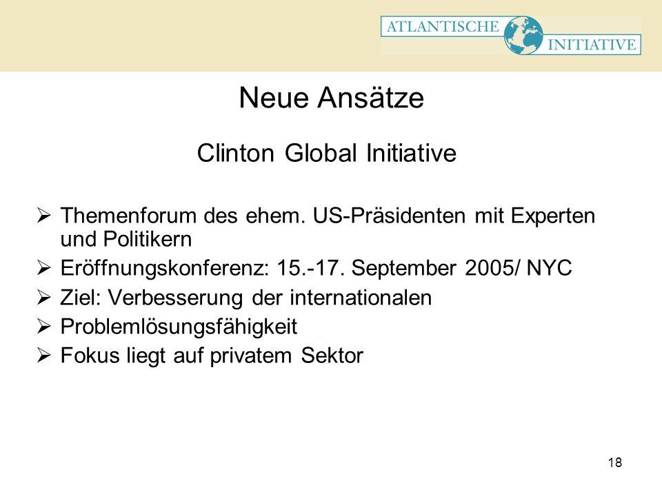 18 Neue Ansätze Clinton Global Initiative Themenforum des ehem. US-Präsidenten mit Experten und Politikern Eröffnungskonferenz: 15.-17. September 2005