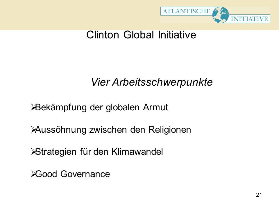 21 Clinton Global Initiative Vier Arbeitsschwerpunkte Bekämpfung der globalen Armut Aussöhnung zwischen den Religionen Strategien für den Klimawandel