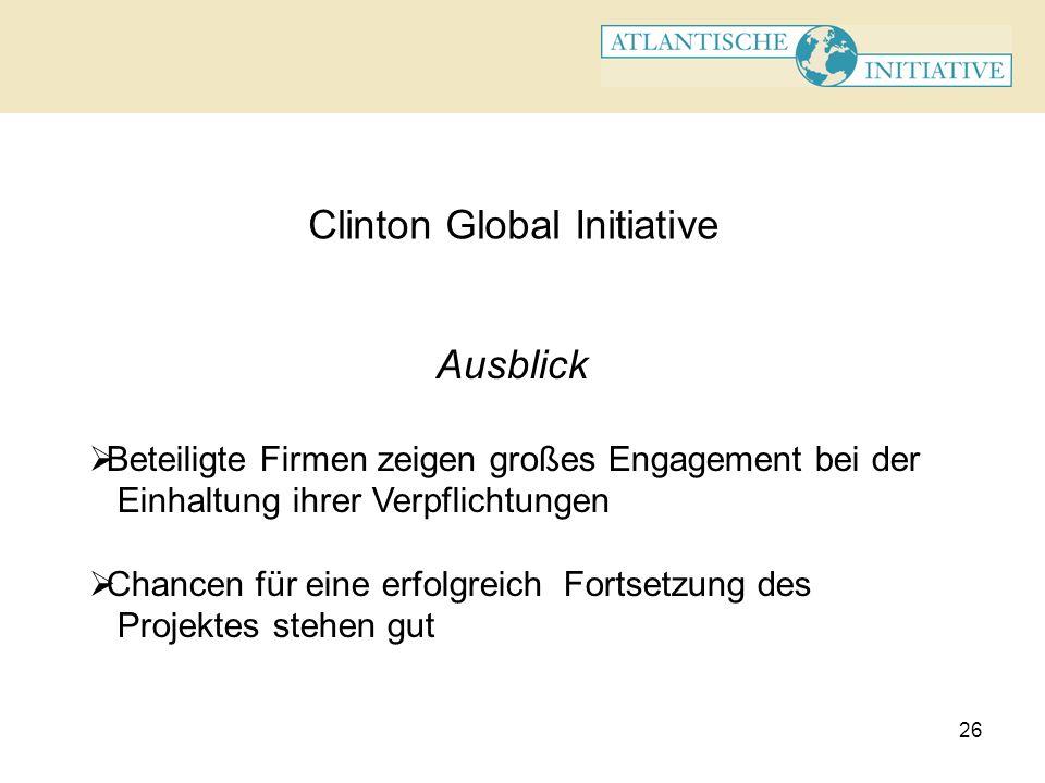 26 Clinton Global Initiative Ausblick Beteiligte Firmen zeigen großes Engagement bei der Einhaltung ihrer Verpflichtungen Chancen für eine erfolgreich