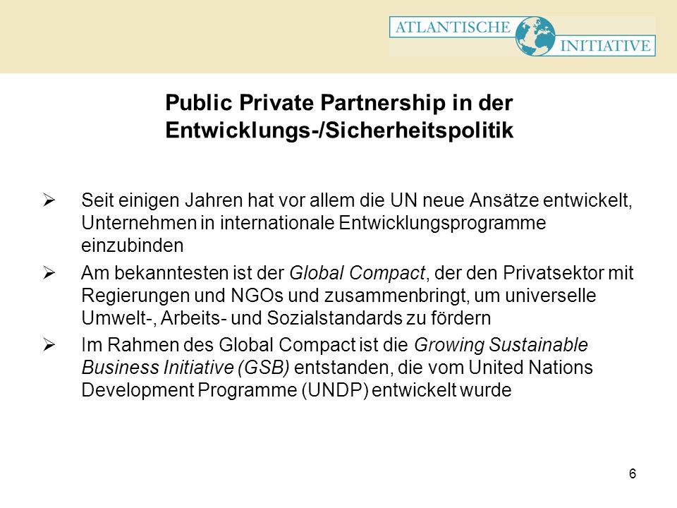6 Public Private Partnership in der Entwicklungs-/Sicherheitspolitik Seit einigen Jahren hat vor allem die UN neue Ansätze entwickelt, Unternehmen in
