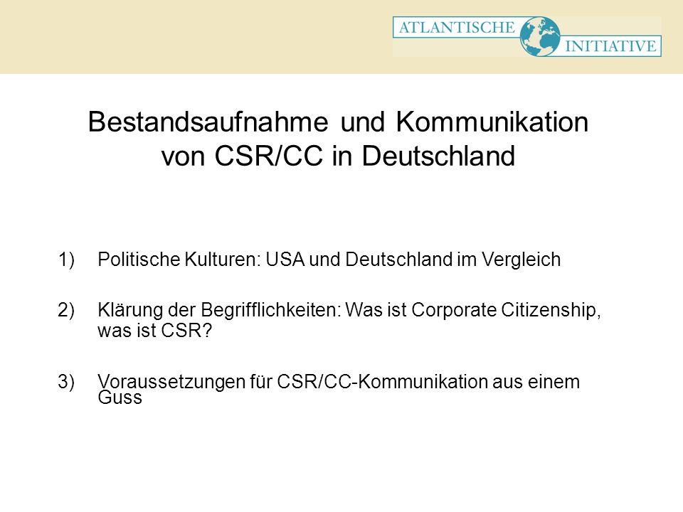Bestandsaufnahme und Kommunikation von CSR/CC in Deutschland 1)Politische Kulturen: USA und Deutschland im Vergleich 2)Klärung der Begrifflichkeiten: