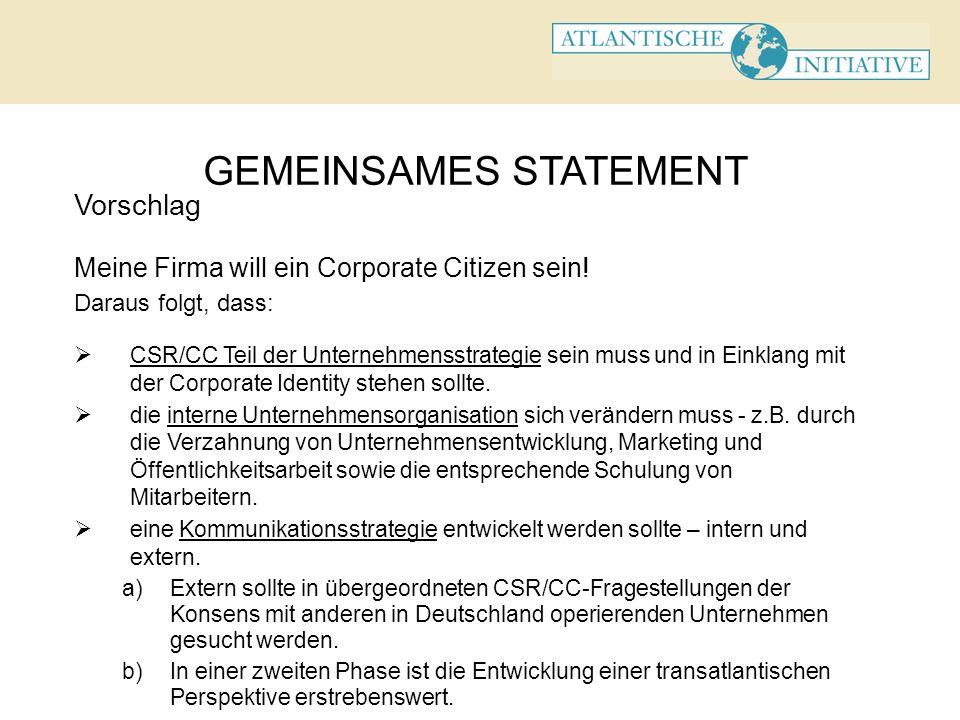 GEMEINSAMES STATEMENT Vorschlag Meine Firma will ein Corporate Citizen sein! Daraus folgt, dass: CSR/CC Teil der Unternehmensstrategie sein muss und i