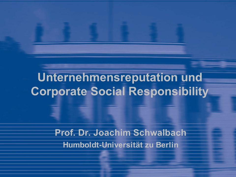 Unternehmensreputation und Corporate Social Responsibility Prof. Dr. Joachim Schwalbach Humboldt-Universität zu Berlin