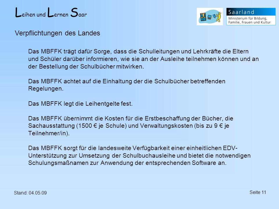 L eihen und L ernen S aar Stand: 04.05.09 Seite 11 Das MBFFK trägt dafür Sorge, dass die Schulleitungen und Lehrkräfte die Eltern und Schüler darüber